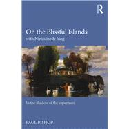 On the Blissful Islands with Nietzsche & Jung: In the shadow of the superman by Bishop; Paul, 9781138791619