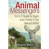 Animal Messengers by Meyer, Regula; Godwin, Ariel, 9781591431619
