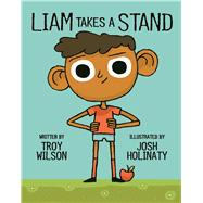Liam Takes a Stand by Wilson, Troy; Holinaty, Josh, 9781771471619