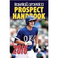 Baseball America 2016 Prospect Handbook by Manuel, John, 9781932391619