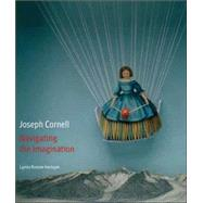 Joseph Cornell : Navigating the Imagination by Lynda Roscoe Hartigan, 9780300111620