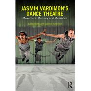 Jasmin Vardimon's Dance Theatre: Movement, memory and metaphor by Worth; Libby, 9780415741620