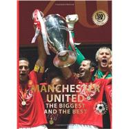Manchester United: The Biggest and the Best by Jvkulsson, Illugi, 9780789211620