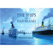 The Ships of Ellis Island by Miller, William H., 9781445651620