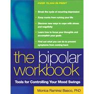 The Bipolar Workbook, First Edition Tools for Controlling Your Mood Swings by Basco, Monica Ramirez, 9781593851620