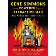 Gene Simmons Is a Powerful and Attractive Man by Vitagliano, Christina; Marier, Corey; Marier, Craig; Simmons, Gene, 9780142181621