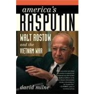 America's Rasputin Walt Rostow and the Vietnam War by Milne, David, 9780374531621