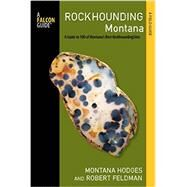 Rockhounding Montana: A Guide to 100 of Montana's Best Rockhounding Sites by Hodges, Montana, 9780762781621