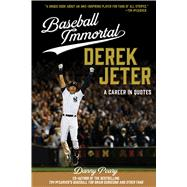 Baseball Immortal: Derek Jeter A Career in Quotes by Peary, Danny, 9781624141621