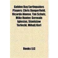 Golden Bay Earthquakes Players : Chris Dangerfield, Ricardo Alonso, Tim Schulz, Mike Hunter, Germain Iglesias, Stanislaw Terlecki, Mihalj Keri by , 9781158391622