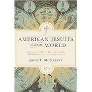 American Jesuits and the World by McGreevy, John T., 9780691171623