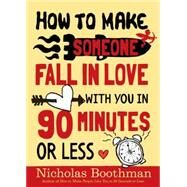 How to Make Someone Fall in Love With You: In 90 Minutes or Less by Boothman, Nicholas, 9780761151623