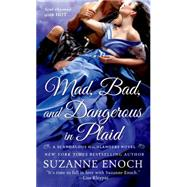 Mad, Bad, and Dangerous in Plaid A Scandalous Highlanders Novel by Enoch, Suzanne, 9781250041623