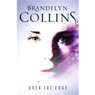 Over the Edge A Novel by Collins, Brandilyn, 9781433671623
