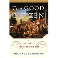 The Good Citizen A History of American CIVIC Life by Schudson, Michael, 9781451631623