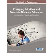Handbook of Research on Emerging Priorities and Trends in Distance Education: Communication, Pedagogy, and Technology by Yuzer, T. Volkan; Eby, Gulsun, 9781466651623