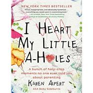 I Heart My Little A-Holes by Alpert, Karen, 9780062341624