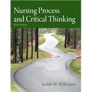 Nursing Process and Critical Thinking by Wilkinson, Judith M., Ph.D., A.R.N.P., 9780132181624