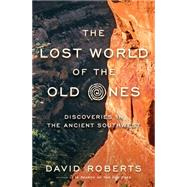The Lost World of the Old Ones: Discoveries in the Ancient Southwest by Roberts, David, 9780393241624