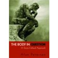 The Body in Question: A Socio-Cultural Approach by Petersen; Alan, 9780415321624