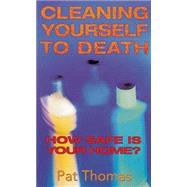 Cleaning Yourself to Death: How Safe Is Your Home by Thomas, Pat, 9780717131624