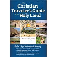 The Christian Traveler's Guide to the Holy Land by Dyer, Charles H.; Hatteberg, Gregory A., 9780802411624