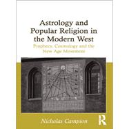 Astrology and Popular Religion in the Modern West: Prophecy, Cosmology and the New Age Movement by Campion,Nicholas, 9781138261624