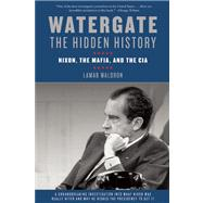 Watergate: The Hidden History Nixon, The Mafia, and The CIA by Waldron, Lamar, 9781619021624