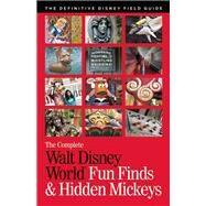 The Complete Walt Disney World Fun Finds & Hidden Mickeys The Definitive Disney Field Guide by Neal, Julie; Neal, Mike, 9780990371625