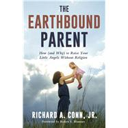 The Earthbound Parent by Conn, Richard A., Jr.; Blumner, Robyn E., 9781634311625