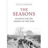 The Seasons: An Elegy for the Passing of the Year by Groom, Nick, 9781848871625