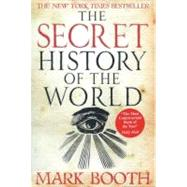The Secret History of the World by Booth, Mark, 9781590201626