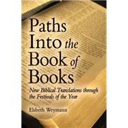 Paths into the Book of Books: New Biblical Translations Through the Festivals of the Year by Weymann, Elsbeth; Barr, Luke, 9781782501626
