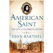American Saint The Life of Elizabeth Seton by Barthel, Joan; Angelou, Maya, 9780312571627