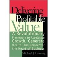 Delivering Profitable Value by Lanning, Michael J., 9780738201627