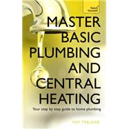 Master Basic Plumbing and Central Heating by Treloar, Roy, 9781473611627