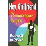 Hey, Girlfriend!: 75 Monologues for Girls by McCormick, Kimberly A., 9781566081627