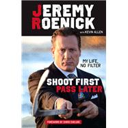 Shoot First, Pass Later: My Life, No Filter by Roenick, Jeremy; Allen, Kevin; Chelios, Chris, 9781629371627
