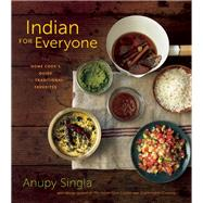 Indian for Everyone The Home Cook's Guide to Traditional Favorites by Singla, Anupy, 9781572841628