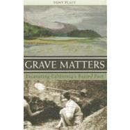 Grave Matters : Excavating California's Buried Past by Platt, Tony, 9781597141628