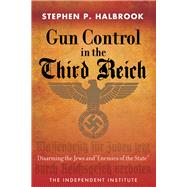 Gun Control in the Third Reich: Disarming the Jews and