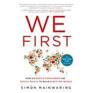 We First: How Brands and Consumers Use Social Media to Build a Better World by Mainwaring, Simon, 9780230341630