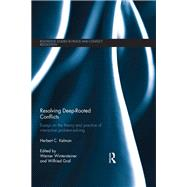 Resolving Deep-Rooted Conflicts: Essays on the Theory and Practice of Interactive Problem-Solving by Kelman; Herbert C., 9781138961630