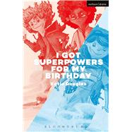 I Got Superpowers For My Birthday! by Douglas, Katie, 9781350021631