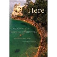 Here: Women Writing on Michigan's Upper Peninsula by Riekki, Ronald; Swan, Alison, 9781611861631