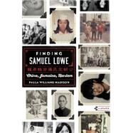 Finding Samuel Lowe: China, Jamaica, Harlem by Madison, Paula Williams, 9780062331632