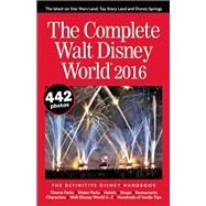 The Complete Walt Disney World 2016 The Definitive Disney Handbook by Neal, Julie; Neal, Mike, 9780990371632