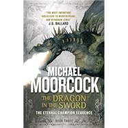 The Dragon in the Sword by Moorcock, Michael, 9781783291632