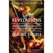 Revelations : Visions, Prophecy, and Politics in the Book of Revelation by Pagels, Elaine, 9780143121633