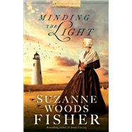 Minding the Light by Fisher, Suzanne Woods, 9780800721633